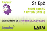 The BrouHappy housing podcast, S1 Ep2   Social Housing – a history (part 2)